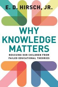 Why Knowledge Matters by E. D. Hirsch, Jr.