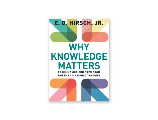 Why Knowledge Matters, E.D. Hirsch, Jr.
